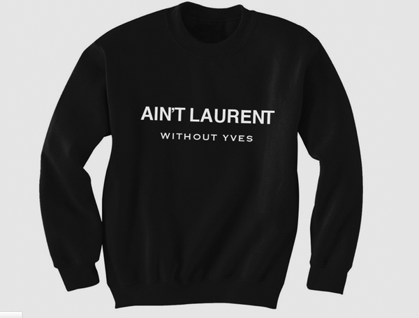 'Aint Laurent' sweatshirt by What About Yves